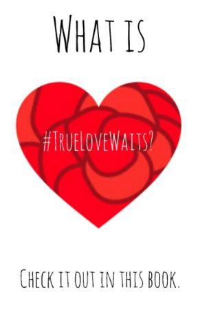 What is #TrueLoveWaits? by ProjectTrueLoveWaits