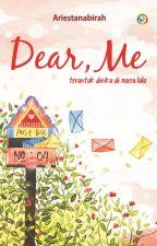 Dear, Me [Teruntuk, Diriku di Masa Lalu] by Ariestanabirah