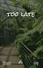 Too Late  ×taegi×  by l3chaotic