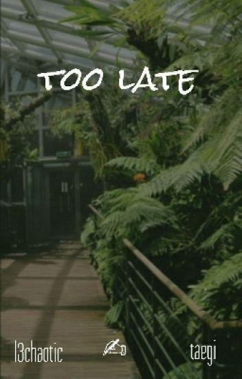 Too Late  ×taegi×