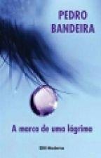 A Marca De Uma Lágrima by LeidBrito