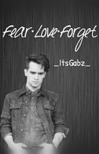 Fear.Love.Forget (#Wattys2016) by _ItsGabz_
