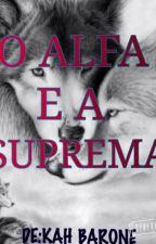 O ALFA E A SUPREMA by KaticileneGomes