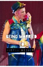 Being married to Justin Bieber (3rd book of series) by 123swaggy