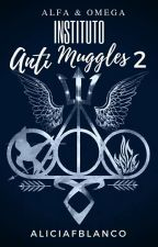 INSTITUTO ANTI MUGGLES 2 《ALFA & OMEGA》 by AliceFBlanco