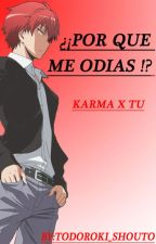 ¿¡Por Que Me Odias !? ( Karma x Tu )  by Todoroki-chan