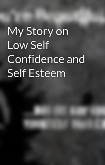 My Story on Low Self Confidence and Self Esteem