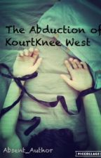 The Abduction of KourtKnee West (COMPLETED SHORT STORY) by Failedthetest