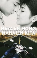 Hayaan Mong Mahalin Kita... (A KathNiel Fiction) by nishiyan