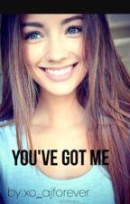 You've got me by xo_ajforever