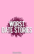 Worst Date Stories by literallila