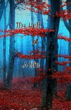 My Hell Of A Life. by SerrahTuva