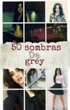 50 Sombras De Grey (Camila Cabello Y Tu) by sr-cabello97