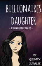 Billionaires daughter ~ young justice fanfic ~ by gravitysuniverse