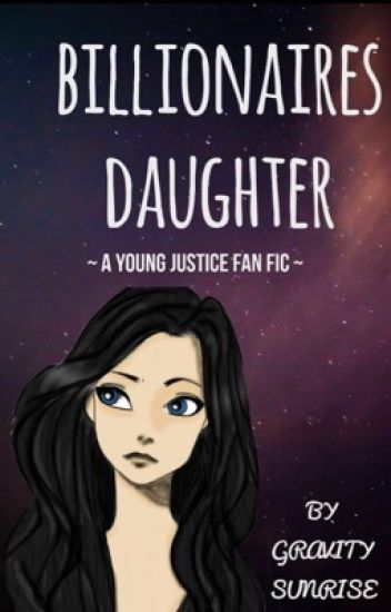 Billionaires daughter ~ young justice fanfic ~
