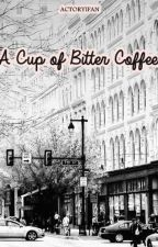 A Cup of Bitter Coffee by actoryifan