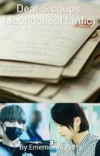 Dear S.coups, (Jeongcheol fanfic) by Emememma98