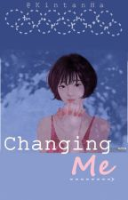 Changing Me [Completed✔] by KintanHa