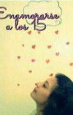 Enamorarse a los 15  by ValOjeda7