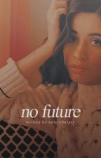 No Future (Camila/You) by notcrybutpry