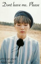 Dont Leave Me. Please. BTS - Suga x Reader by hello_imtrash