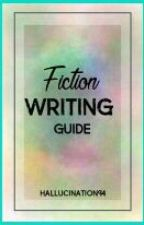 Fiction Writing Guide by Hallucination94