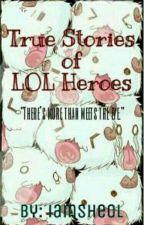 True Stories Of LOL Heroes by iamsheol