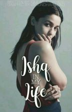 Ishq In My Life [Completed] #Wattys2016 by Sid_MeriJaan