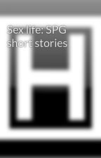 Sex life: SPG short stories by HomerLewis