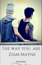 The way you are | Ziam Mayne.  by holdmeljam