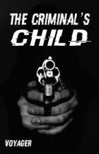The Criminal's Child// #Wattys2016 by VoyagerIsHere