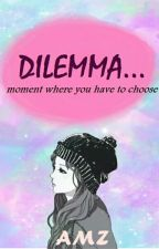 Dilemma... by AliciaMumtaz