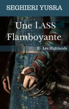 Les Highlands, Tome 2: Une Lass Flamboyante ( En correction !) by Portgas-D-Feath