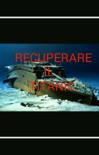 Recuperare il Titanic by MattiaMurciano