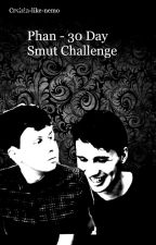 PHAN - 30 Day Smut Challenge  by cruisin-like-nemo