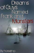 Dreams of Guys Named Frank and Monsters (On Going Series) by horsejmp