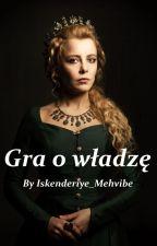Gra o władzę   ωsk [wolno pisane] by Iskenderiye_Mehvibe