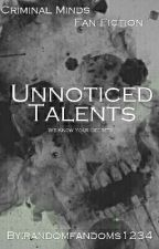Unoticed Talents(Criminal Minds FanFiction) by randomfandoms1234