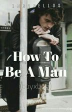 How To Be A Man by skrupellos