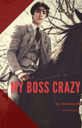 My Boss Crazy (private)✔ by thehuunlu