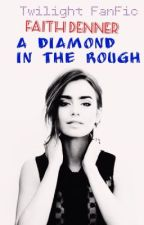 A Diamond in the Rough (Twilight FanFic) by merchdenn