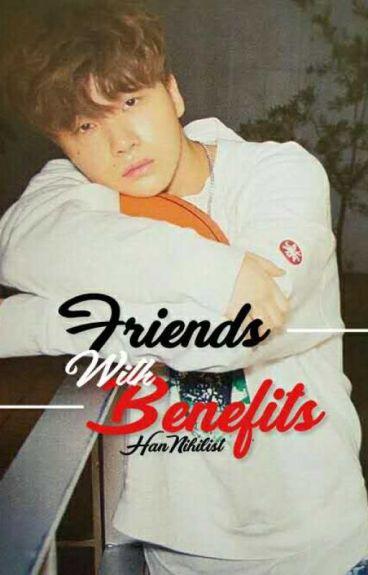 Friends With Benefits [ MalayFic18++ ] ✔