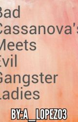 [On-Hold] Bad Cassanovas Meets Evil Gangster Ladies by A_lopez03