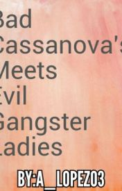 Bad Cassanovas Meets Evil Gangster Ladies by A_lopez03