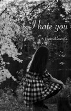 I hate you C.Dallas by bookloverr34