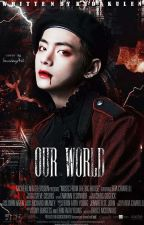 OUR WORLD [BTS FF NC KIM TAEHYUNG] by fakirkuota