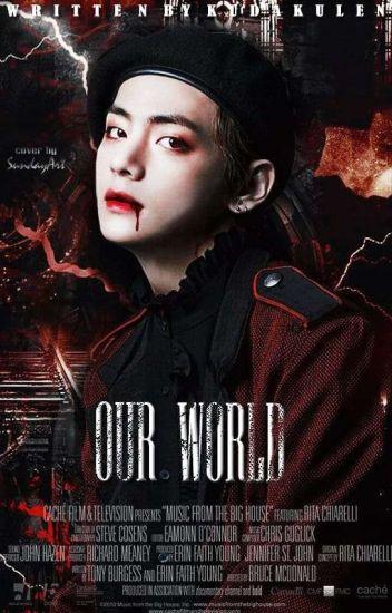 OUR WORLD [BTS FF NC KIM TAEHYUNG]