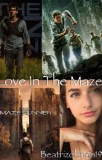 Love In The Maze -Maze Runner by BeatrizOBrien19