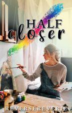 half/closer  by reversereverie