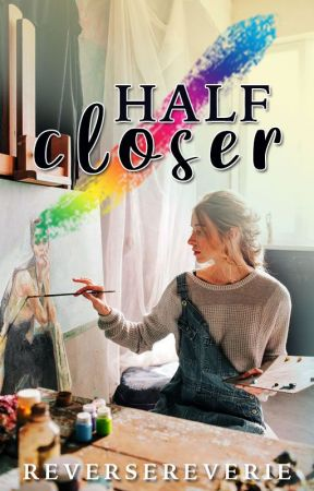 half/closer  by reversereverie